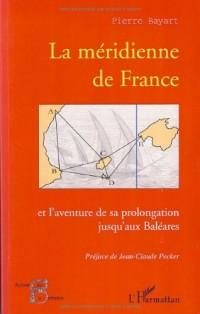 La méridienne de France : Et l'aventure de sa prolongation jusqu'aux Baléares