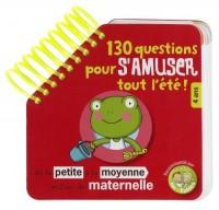 130 Questions pour s'amuser tout l'été ! : De la Petite à la Moyenne Section de Maternelle