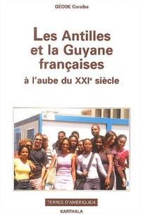 Les Antilles et la Guyane francaises à l'aube du XXIe siècle