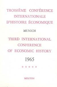 Troisième conférence internationale d'histoire économique. Munich 1965, tome 5