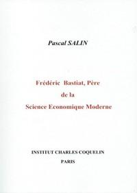 Frédéric Bastiat, Père de la Science Economique Moderne