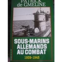 Sous marins allemands au combat 1939-1945