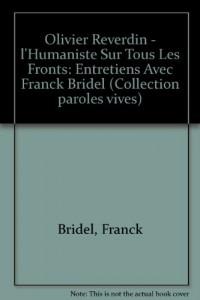 Olivier Reverdin - l'Humaniste Sur Tous Les Fronts: Entretiens Avec Franck Bridel