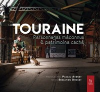 Touraine (La) - Personnages méconnus et patrimoine caché