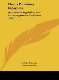 Chants Populaires Espagnols: Quatrains Et Seguidilles Avec Accompagnement Pour Piano (1882)
