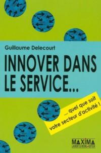 Innover dans le service... : Quel que soit votre secteur d'activité !