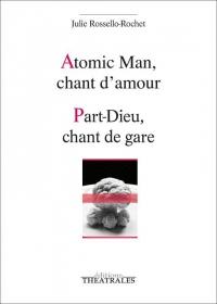 Atomic Man, chant d'amour ; Part-Dieu, chant de gare