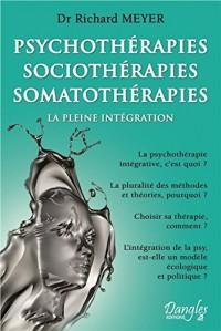 Psychothérapies - Sociothérapies - Somatothérapies - La pleine intégration