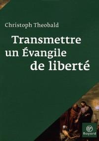 Transmettre un évangile de liberté