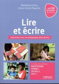 Lire et écrire: Apprendre avec les pédagogies alternatives. Le meilleur des méthodes Montessori, Freinet, Decroly, Holt ...