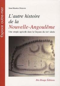 L'autre histoire de la Nouvelle-Angoulême : Une utopie agricole dans la Guyane du XIXe siècle