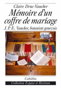 Mémoire d'un coffre de mariage : J.-P.E Vaucher, botaniste genevois