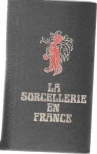 La Sorcellerie en France : histoire de la magie jusqu'au XIX siècle