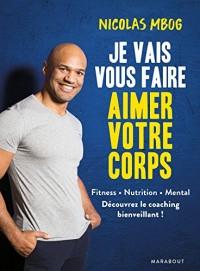 Je vais vous faire aimer votre corps: Exercices, nutrition, mental, les principes d'un coaching bienveillant