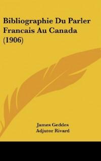 Bibliographie Du Parler Francais Au Canada (1906)