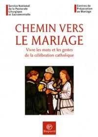 Chemin vers le mariage : Vivre les mots et les gestes de la célébration catholique
