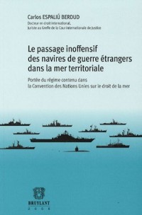 Le passage inoffensif des navires de guerre étrangers dans la mer territoriale : Portée du régime contenu dans la Convention des Nations Unies sur le droit de la mer