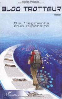 Blog trotteur : Dix fragments d'un itinéraire
