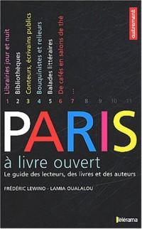 Paris à livre ouvert : Le Guide des lecteurs, des livres et des auteurs