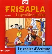 Frisapla, la gentille sorcire CP CP (Le cahier d'criture)