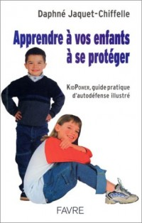 Apprendre à vos enfants à se protéger : KidPower, guide pratique d'autodéfense illustré