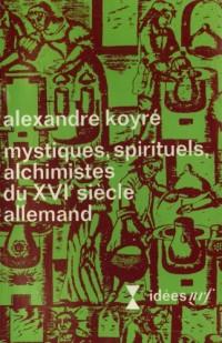 Mystiques, spirituels, alchimistes du XVIe siècle allemand
