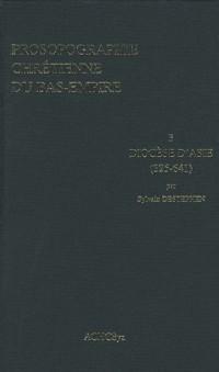 Prosopographie chrétienne du Bas-Empire : Tome 3, Diocèse d'Asie (325-641)