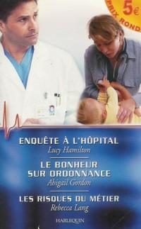 Enquête à l'hôpital : Le bonheur sur ordonnance : Les risques du métier : Collection : Harlequin