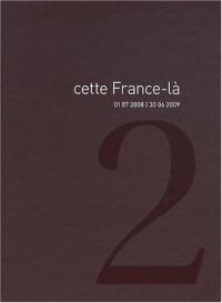 Cette France-là : Volume 2, 01 07 2008/30 06 2009