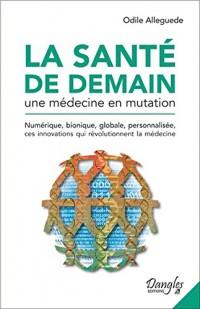 La santé de demain - Une médecine en mutation