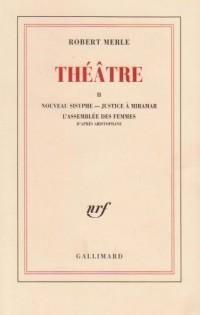 Théâtre. Tome II : Nouveau sisyphe, Justice à Miramar, L'Assemblée des femmes