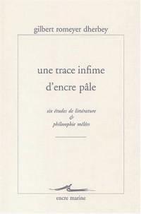 Une trace infime d'encre pâle : Six études de littérature et philosophie mêlées