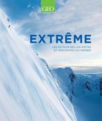 Extrême - Les 50 plus belles pistes et descentes du monde