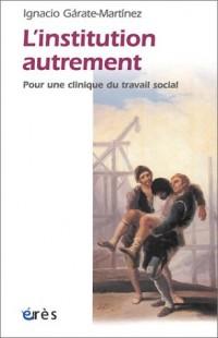 L'Institution autrement : Pour une clinique du travail social
