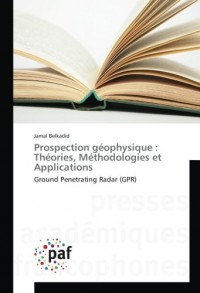 Prospection géophysique : Théories, Méthodologies et Applications: Ground Penetrating Radar (GPR)