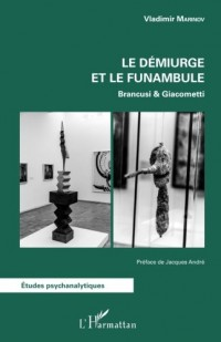 Le démiurge et le funambule: Brancusi & Giacometti