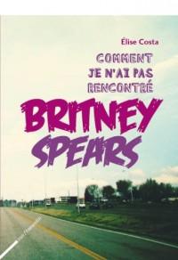 Comment je n'ai pas rencontré Britney Spears