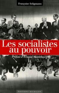 Les socialistes et le pouvoir : Tome 2, Les socialistes au pouvoir 1981-1995