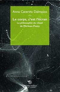 Le corps, c'est l'écran : La philosophie du visuel de Merleau-Ponty