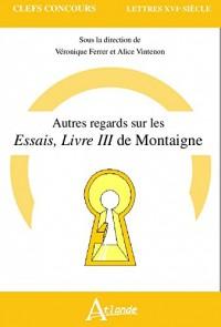 Autres regards sur les Essais, Livre III de Montaigne
