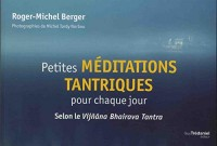 Petites méditations tantriques pour chaque jour : Selon le Vijnâna Bhairava Tantra