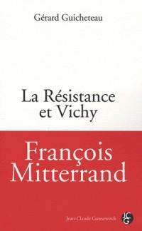François Mitterrand : La Résistance et Vichy
