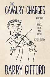 The Cavalry Charges: Writings on Books, Film, and Music, Revised Edition
