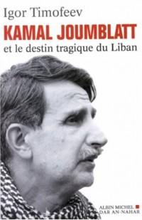 Kamal Joumblatt : Prophète et martyr d'un Liban déchiré