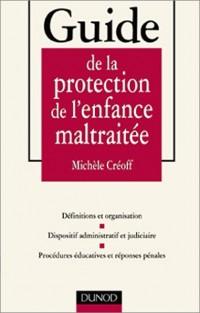 Guide de la protection de l'enfance maltraitée : Définitions et organisation, dispositif administratif et judiciaire, procédures éducatives et réponses pénales