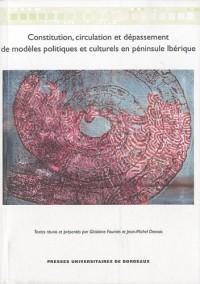 Constitution, circulation et dépassement de modèles politiques et culturels en péninsule ibérique
