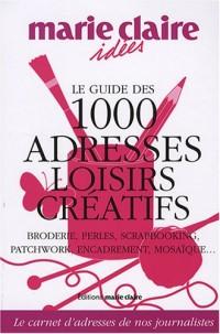Le guide des 1000 adresses loisirs créatifs : Broderie, perles, scrapbooking, patchwork, encadrement, mosaïque...