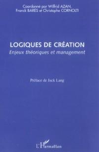 Logiques de Creation Enjeux Theoriques et Management