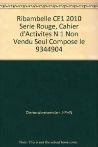 Ribambelle CE1 2010 Serie Rouge, Cahier d'Activites N 1 Non Vendu Seul Compose le 9344904