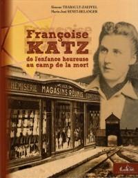 Françoise Katz : De l'enfance heureuse au camp de la mort